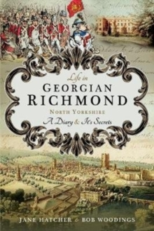 Life in Georgian Richmond, North Yorkshire : A Diary and its Secrets, Paperback Book