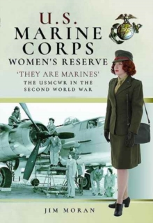 US Marine Corps Women's Reserve : They are Marines : Uniforms and Equipment in the Second World War, Hardback Book