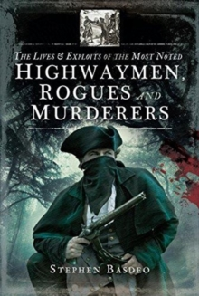 The Lives and Exploits of the Most Noted Highwaymen, Rogues and Murderers, Paperback / softback Book