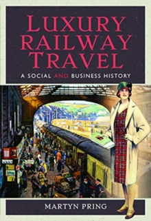 Luxury Railway Travel : A Social and Business History, Hardback Book
