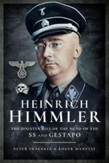 Heinrich Himmler : The Sinister Life of the Head of the SS and Gestapo, Paperback / softback Book