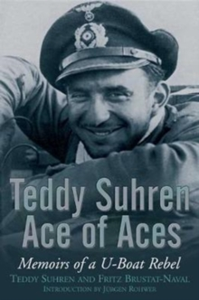 Teddy Suhren Ace of Aces : Memoirs of a U-Boat Rebel, Paperback / softback Book
