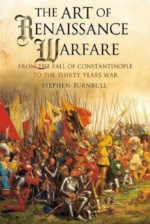 The Art of Renaissance Warfare : From the Fall of Constantinople to the Thirty Years War, Paperback / softback Book