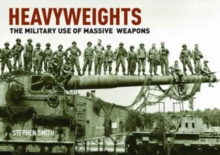 Heavyweights: The Military Use of Massive Weapons, Hardback Book