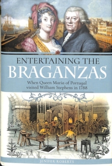 Entertaining the Braganzas : When William Stephens met Queen Maria of Portugal in 1788, Hardback Book