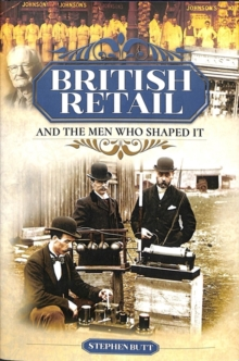 British Retail and the Men Who Shaped It, Hardback Book