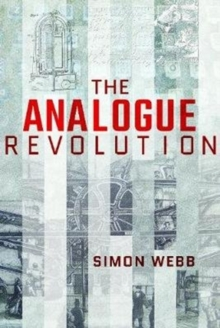 The Analogue Revolution : Communication Technology 1901 - 1914, Hardback Book