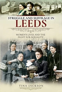 Struggle and Suffrage in Leeds : Women's Lives and the Fight for Equality, Paperback / softback Book