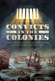 Convicts in the Colonies : Transportation Tales from Britain to Australia, Hardback Book