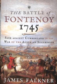 The Battle of Fontenoy 1745 : Saxe against Cumberland in the War of the Austrian Succession, Hardback Book