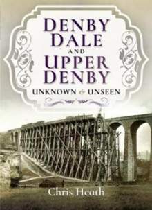 Denby Dale and Upper Denby : Unknown and Unseen, Paperback Book