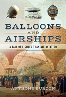 Balloons and Airships : A Tale of Lighter Than Air Aviation, Hardback Book