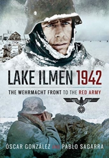 Lake Ilmen, 1942 : The Wehrmacht Front to the Red Army, Hardback Book