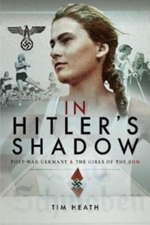 In Hitler's Shadow : Post-War Germany and the Girls of the BDM, Hardback Book