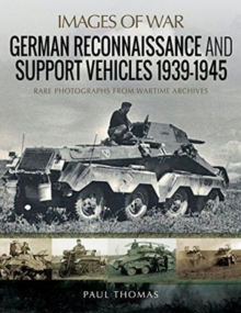 German Reconnaissance and Support Vehicles 1939-1945 : Rare Photographs from Wartime Archives, Paperback / softback Book