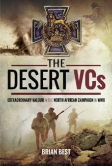 The Desert VCs : Extraordinary Valour in the North African Campaign in WWII, Hardback Book