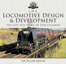 L M S Locomotive Design and Development : The Life and Work of Tom Coleman, Hardback Book