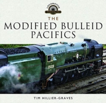 The Modified Bulleid Pacifics : How Ron Jarvis Reconstructed the Bulleid Pacifics, Hardback Book