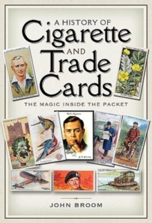 A History of Cigarette and Trade Cards : The Magic Inside the Packet, Paperback / softback Book