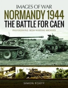 Normandy 1944: The Battle for Caen : Rare Photographs from Wartime Archives, Paperback / softback Book
