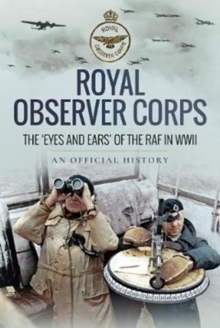 Royal Observer Corps : The Eyes and Ears of the RAF in WWII, Hardback Book