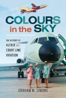 Colours in the Sky : The History of Autair and Court Line Aviation, Hardback Book