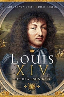 Louis XIV, the Real Sun King, Paperback / softback Book