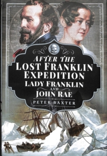 After the Lost Franklin Expedition : Lady Franklin and John Rae, Hardback Book