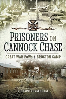 Prisoners on Cannock Chase : Great War PoWs and Brockton Camp, Hardback Book