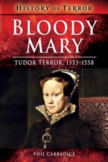 Bloody Mary : Tudor Terror, 1553-1558, Paperback / softback Book