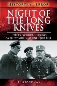 Night of the Long Knives : Hitler's Excision of Rohm's SA Brownshirts, 30 June-2 July 1934, Paperback / softback Book