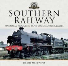 Southern Railway, Maunsell Moguls and Tank Locomotive Classes : Their Design and Development, Hardback Book