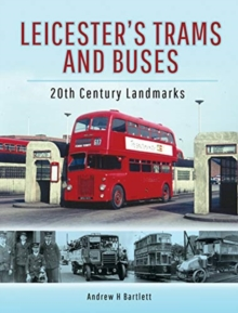 Leicester's Trams and Buses : 20th Century Landmarks, Hardback Book
