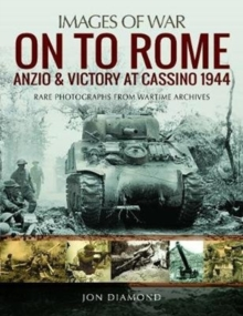 On to Rome: Anzio and Victory at Cassino, 1944 : Rare Photographs from Wartime Archives, Paperback / softback Book
