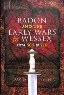 Badon and the Early Wars for Wessex, circa 500 to 710, Hardback Book