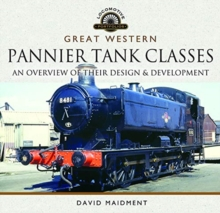 Great Western, Pannier Tank Classes : An Overview of Their Design and Development, Hardback Book