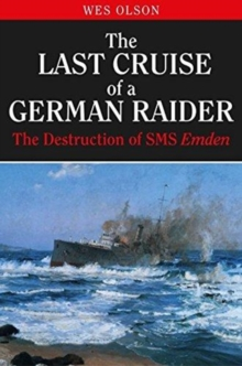 The Last Cruise of a German Raider : The Destruction of SMS Emden, Hardback Book
