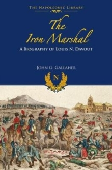 The Iron Marshal : A Biography of Louis N Davout, Hardback Book