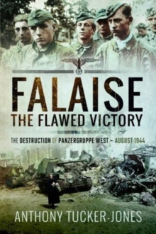 Falaise: The Flawed Victory : The Destruction of Panzergruppe West, August 1944, Paperback / softback Book