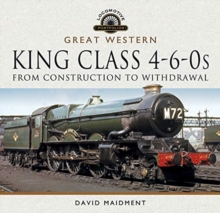 Great Western, King Class 4-6-0s : From Construction to Withdrawal, Hardback Book