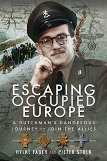 Escaping Occupied Europe : A Dutchman's Dangerous Journey to Join the Allies, Paperback / softback Book