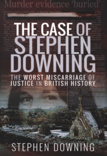 The Case of Stephen Downing : The Worst Miscarriage of Justice in British History, Paperback / softback Book