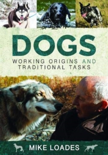 Dogs: Working Origins and Traditional Tasks, Hardback Book