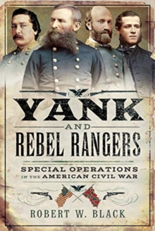 Yank and Rebel Rangers : Special Operations in the American Civil War, Hardback Book