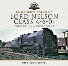 Southern Railway, Lord Nelson Class 4-6-0s : Their Design and Development, Hardback Book