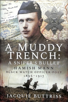 A Muddy Trench: A Sniper's Bullet : Hamish Mann, Black Watch, Officer-Poet, 1896-1917, Hardback Book