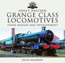 Great Western, Grange Class Locomotives : Their Design and Development, Hardback Book