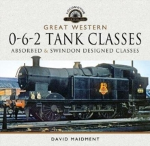 Great Western, 0-6-2 Tank Classes : Absorbed and Swindon Designed Classes, Hardback Book