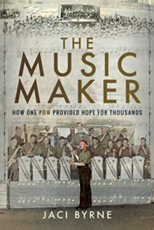 The Music Maker : How One POW Provided Hope for Thousands, Hardback Book