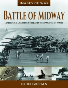 Battle of Midway : America's Decisive Strike in the Pacific in WWII, Paperback / softback Book